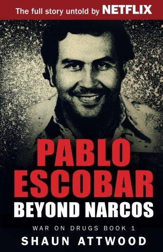 Pablo escobar: beyond narcos