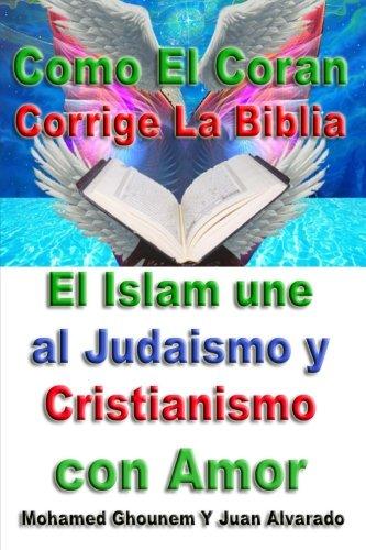 Como el coran corrige la biblia: el islam une al judaismo y cristianismo con amor